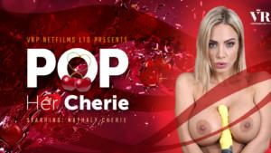 Pop Her Cherie VRPFilms Nathaly Cherie vr porn video vrporn.com virtual reality